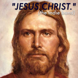 Jesus Christ (The Indie Band)